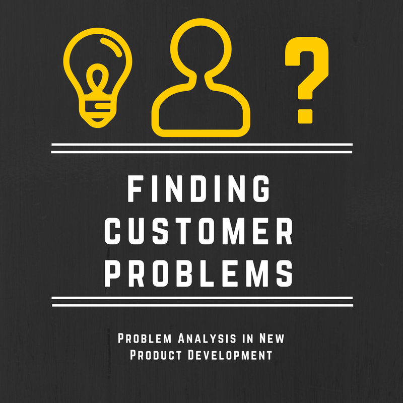 Finding Customer Problems - Problem Analysis in New Product Development