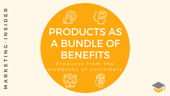 Products as a Bundle of Benefits – Products from the viewpoint of Customers