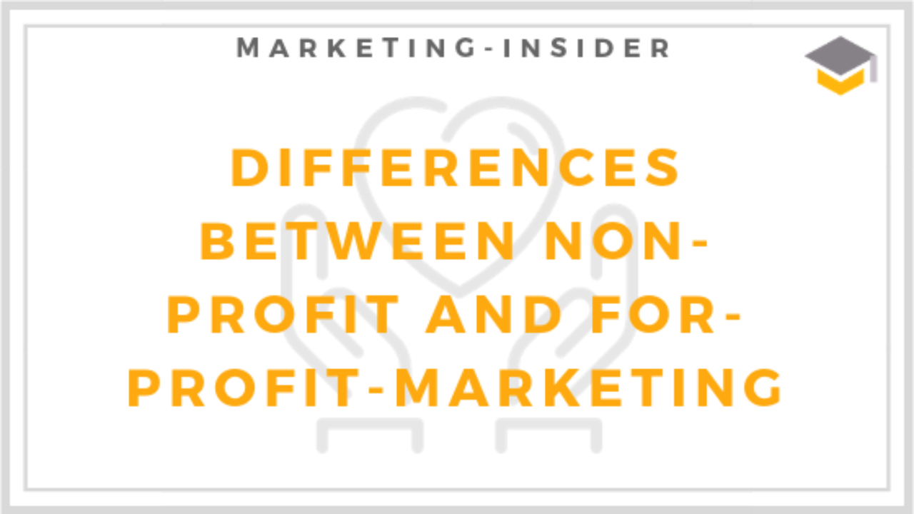 Differences between Non-Profit Marketing and For-Profit
