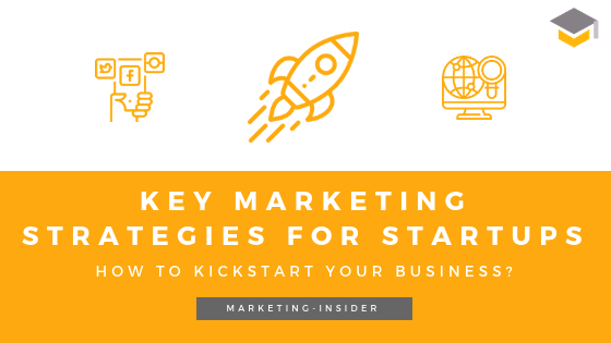 Key Marketing Strategies for Startups - How to kickstart your business?